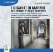 I giganti di marmo del Centro Storico genovese - The marble giants of the Old Town of Genoa Luciano  ROSSELLI